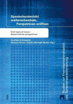 Spanischunterricht weiterentwickeln, Perspektiven eröffnen von Grünewald,  Andreas, Muñoz,  Sandra Bermejo, Roviró,  Bàrbara
