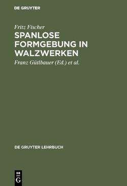 Spanlose Formgebung in Walzwerken von Buch,  Martin, Fischer,  Fritz, Gütlbauer,  Franz