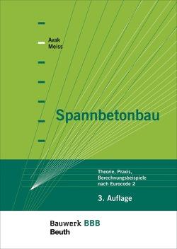 Spannbetonbau – Buch mit E-Book von Avak,  Ralf, Meiss,  Kathy