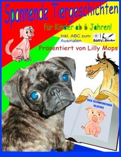 Spannende Tiergeschichten für Kinder – präsentiert von Lilly Mops von Mops,  Lilly, Sültz,  Renate, Sültz,  Uwe H.