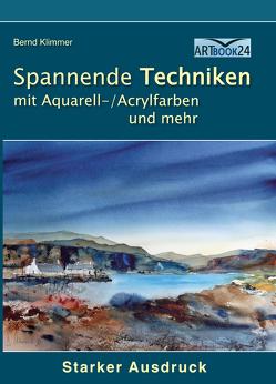 Spannenden Techniken mit Aquarell-/Acrylfarben und mehr von Bernd,  Klimmer