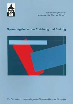 Spannungsfelder der Erziehung und Bildung von Esslinger-Hinz,  Ilona, Fischer,  Hans J
