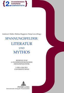 Spannungsfelder: Literatur und Mythos von Haller,  Andreas J., Huppertz,  Bettina, Lenz,  Sonja