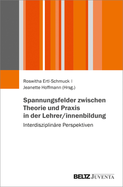 Spannungsfelder zwischen Theorie und Praxis in der Lehrer/innenbildung von Ertl-Schmuck,  Roswitha, Hoffmann,  Jeanette