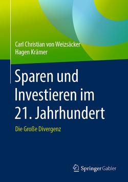 Sparen und Investieren im 21. Jahrhundert von Krämer,  Hagen, von Weizsäcker,  Carl Christian
