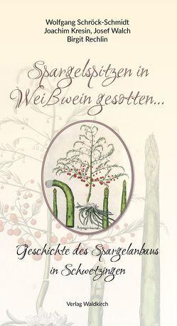 Spargelspitzen in Weißwein gesotten… von Kresin,  Joachim, Schröck-Schmidt,  Wolfgang, Walch,  Josef