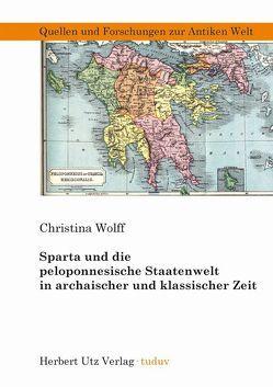 Sparta und die peloponnesische Staatenwelt in archaischer und klassischer Zeit von Wolff,  Christina