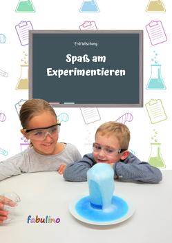 Spaß am Experimentieren von fabulino Verlag, Wischang,  Erdi