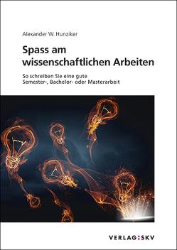 Spass am wissenschaftlichen Arbeiten von Hunziker,  Alexander W