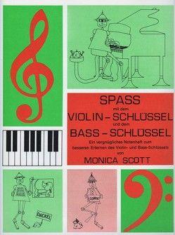 Spass mit dem Violin- und dem Bassschlüssel von Scott,  Monika
