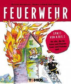 Spass von A – Z. Feuerwehr von Böhme,  Ralf, Königstein,  Christof, Schmid,  Thomas
