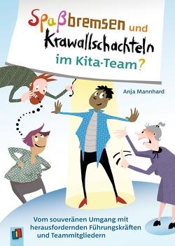 Spaßbremsen und Krawallschachteln im Kita-Team? von Mannhard,  Anja