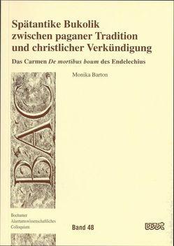 Spätantike Bukolik zwischen paganer Tradition und christlicher Verkündigung von Barton,  Monika