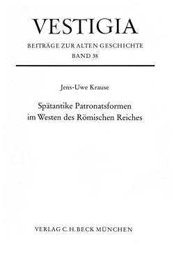 Spätantike Patronatsformen im Westen des Römischen Reiches von Krause,  Jens-Uwe
