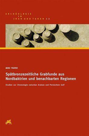 Spätbronzezeitliche Grabfunde aus Nordbaktrien und benachbarten Regionen von Teufer,  Mike
