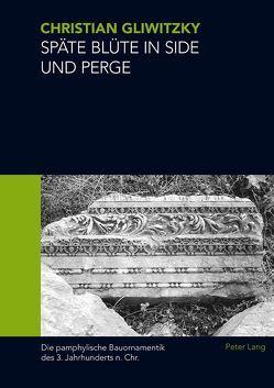 Späte Blüte in Side und Perge von Gliwitzky,  Christian Alexander
