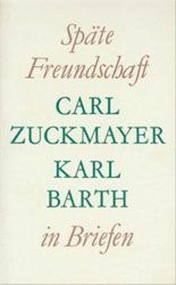 Späte Freundschaft in Briefen von Barth,  Karl, Zuckmayer,  Carl