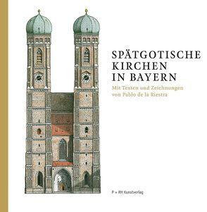 Spätgotische Kirchen in Bayern von Riestra,  Pablo de la