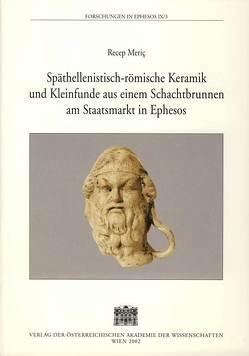 Späthellenistisch-römische Keramik und Kleinfunde aus einem Schachtbrunnen am Staatsmarkt in Ephesos von Meric,  Recep, Österreichischen Archäologischen Institut in Wien