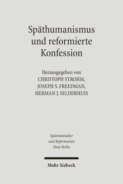 Späthumanismus und reformierte Konfession von Freedman,  Joseph S, Selderhuis,  Herman J, Strohm,  Christoph