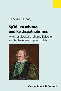 Späthumanismus und Reichspatriotismus von Caspary,  Gundula