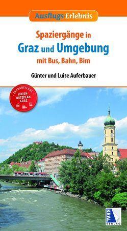 Spaziergänge in Graz und Umgebung mit Bus, Bahn und Bim von Auferbauer,  Günter, Auferbauer,  Luise