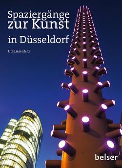 Spaziergänge zur Kunst in Düsseldorf von Liesenfeld,  Ute