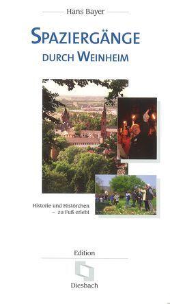 Spaziergänge durch Weinheim von Bayer,  Hans