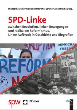 SPD-Linke zwischen Revolution, linken Bewegungen und radikalem Reformismus von Krätke,  Michael R., Reinhardt,  Max, Scholle,  Thilo, Stache,  Stefan