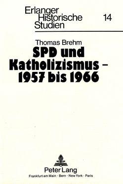 SPD und Katholizismus – 1957 bis 1966 von Brehm,  Thomas