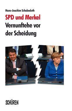 SPD und Merkel – Vernunftehe vor der Scheidung von Schabedoth,  Hans-Joachim