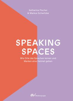 Speaking Spaces von Fischer,  Katharina, Schwitzke,  Markus