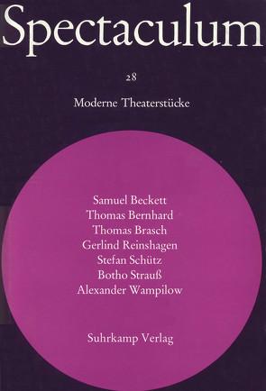 Spectaculum 28 von Beckett,  Samuel, Bernhard,  Thomas, Brasch,  Thomas, Reinshagen,  Gerlind, Schütz,  Stefan, Strauß,  Botho, Tophoven,  Elmar, Wampilow,  Alexander