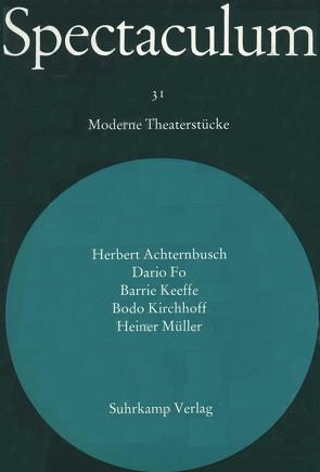 Spectaculum 31 von Achternbusch,  Herbert, Fo,  Dario, Keeffe,  Barrie, Kirchhoff,  Bodo, Müller,  Heiner, Storch,  Wolfgang