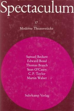 Spectaculum 37 von Beckett,  Samuel, Bond,  Edward, Brasch,  Thomas, O'Casey,  Sean, Taylor,  Cecil P., Tophoven,  Elmar, Walser,  Martin