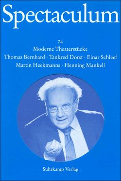Spectaculum 74 von Bernhard,  Thomas, Betschart,  Hansjörg, Dorst,  Tankred, Ehler,  Ursula, Heckmanns,  Martin, Mankell,  Henning, Schleef,  Einar