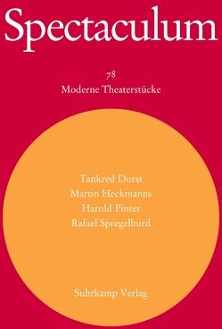 Spectaculum 78 von Dorst,  Tankred, Heckmanns,  Martin, Pinter,  Harold, Spregelburd,  Rafael, Walter,  Michael, Wengenroth,  Patrick, Wengenroth,  Sonja