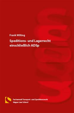 Speditions- und Lagerrecht einschließlich ADSp von Wilting,  Frank