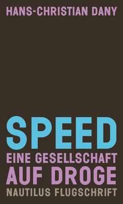 Speed. Eine Gesellschaft auf Droge von Dany,  Hans-Christian