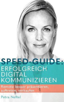 Speed-Guide: Erfolgreich digital kommunizieren von Neftel,  Petra