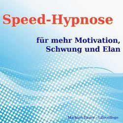 Speed-Hypnose für mehr Motivation, Schwung und Elan von Bauer,  Michael