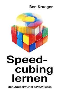 Speedcubing lernen von Krueger,  Ben
