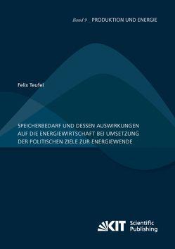 Speicherbedarf und dessen Auswirkungen auf die Energiewirtschaft bei Umsetzung der politischen Ziele zur Energiewende von Teufel,  Felix