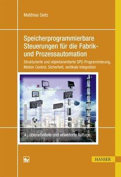 Speicherprogrammierbare Steuerungen für die Fabrik- und Prozessautomation von Seitz,  Matthias