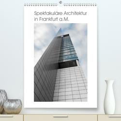Spektakuläre Architektur in Frankfurt a.M. (Premium, hochwertiger DIN A2 Wandkalender 2020, Kunstdruck in Hochglanz) von Aatz,  Markus