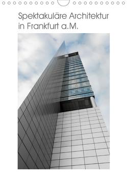 Spektakuläre Architektur in Frankfurt a.M. (Wandkalender 2020 DIN A4 hoch) von Aatz,  Markus