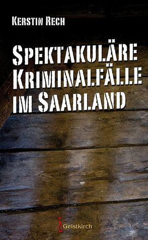 Spektakuläre Kriminalfälle im Saarland von Rech,  Kerstin