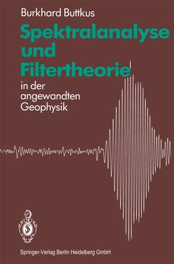 Spektralanalyse und Filtertheorie von Buttkus,  Burkhard