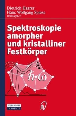 Spektroskopie amorpher und kristalliner Festkörper von Haarer,  Dietrich, Spiess,  Hans W.