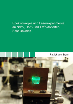Spektroskopie und Laserexperimente an Nd3+-, Ho3+- und Tm3+-dotierten Sesquioxiden von von Brunn,  Patrick